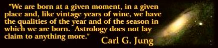 ...an astrology chart is like vintage wine, embodying the qualities of its season - paraphrased from Carl Jung